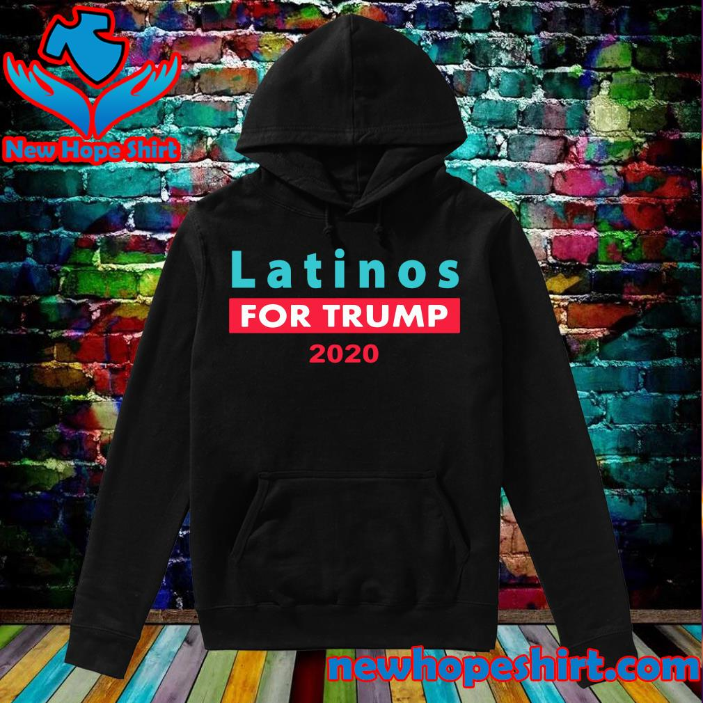 Latinos For Trump 2020 Shirt Hoodie