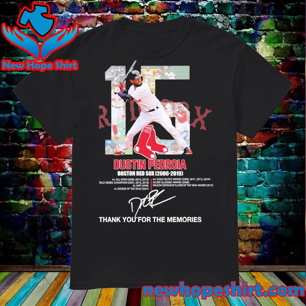 15 Dustin Pedroia Boston Red Sox 2006 2019 signatures thank you for the memories shirt