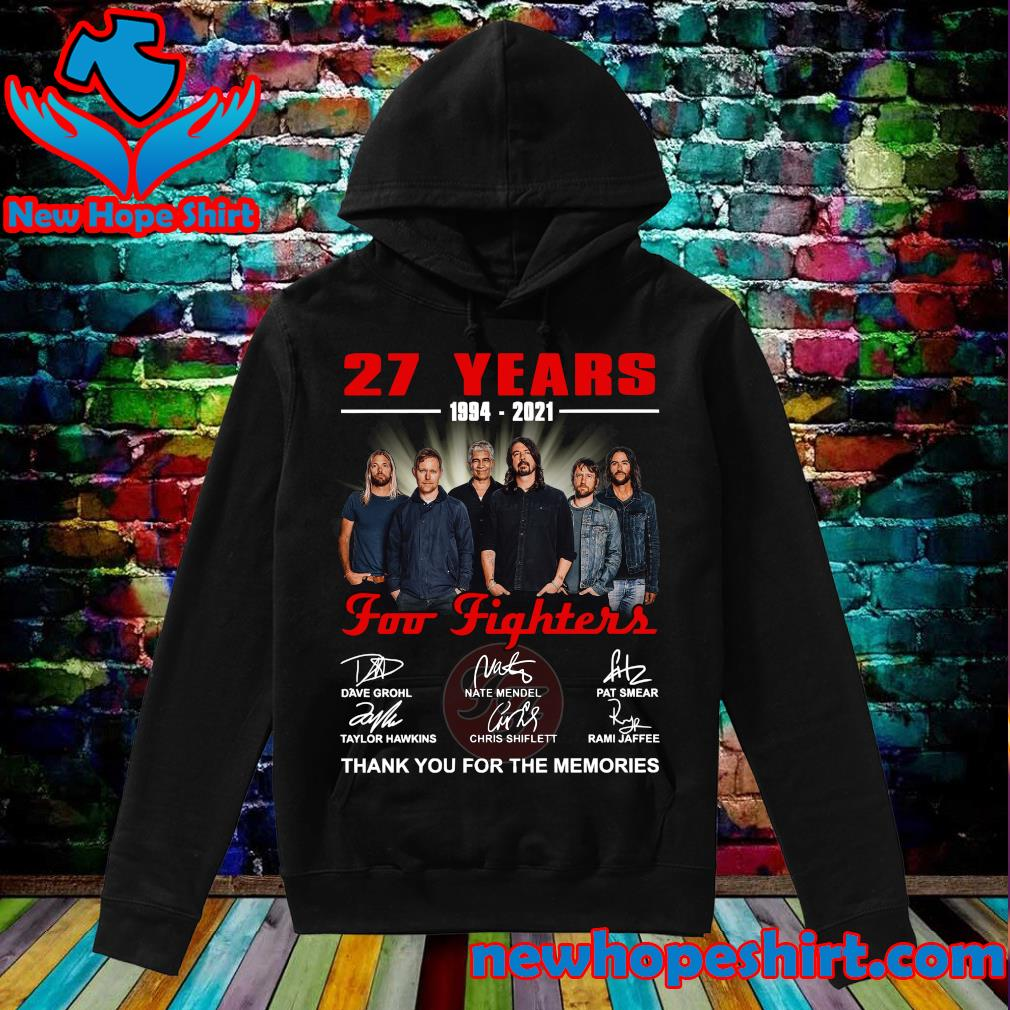 27 Years 1994 2021 Of The Foo Fighters Signatures Thank You For The Memories Shirt Hoodie