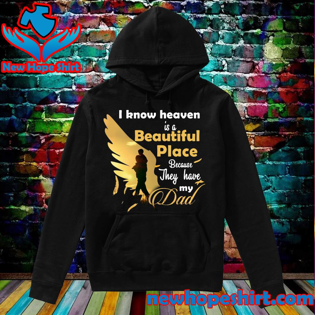 Official I Know Heaven Is A Beautiful Place Because They Have My Dad Shirt Hoodie
