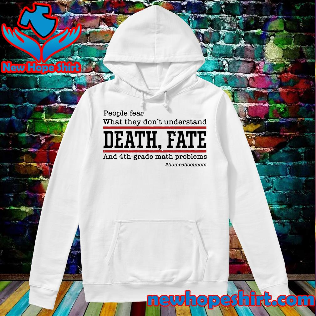 Official People Fear What They Don't Understand Death Fate Shirt Hoodie