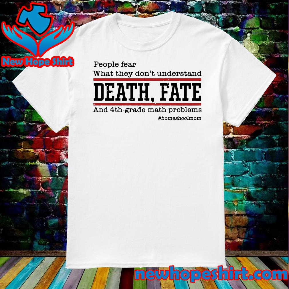 Official People Fear What They Don't Understand Death Fate Shirt