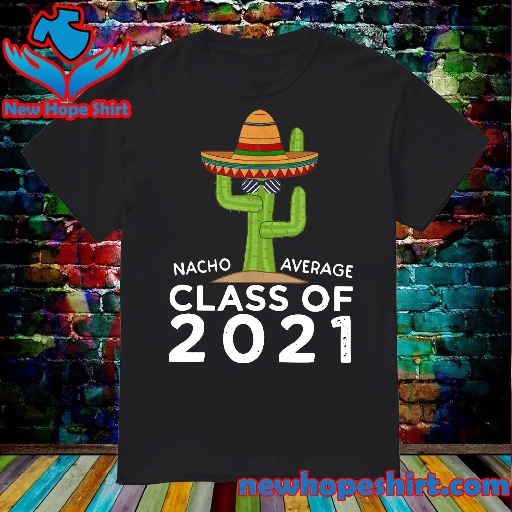 Official The Cactus Nacho Average Class Of 2021 Shirt