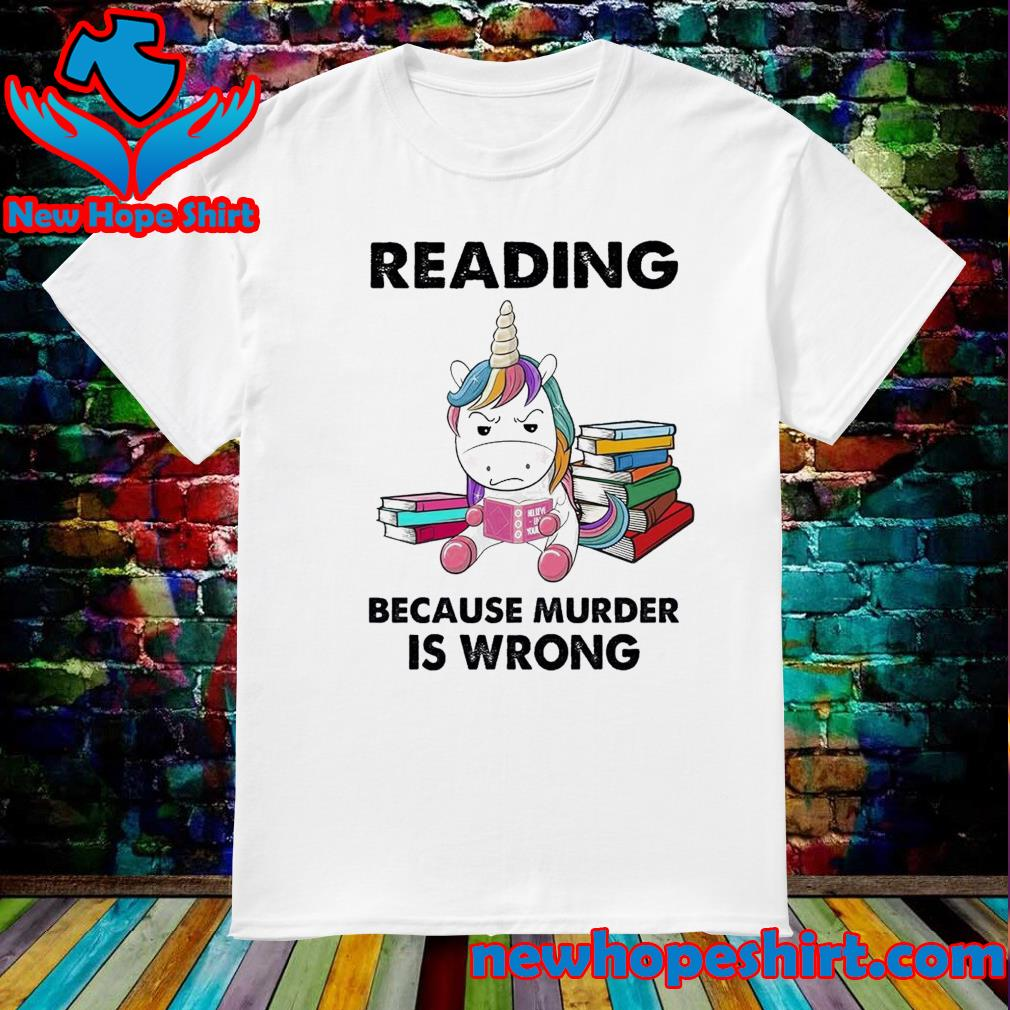Unicorn Reading Books Because Murder Is Wrong Shirt