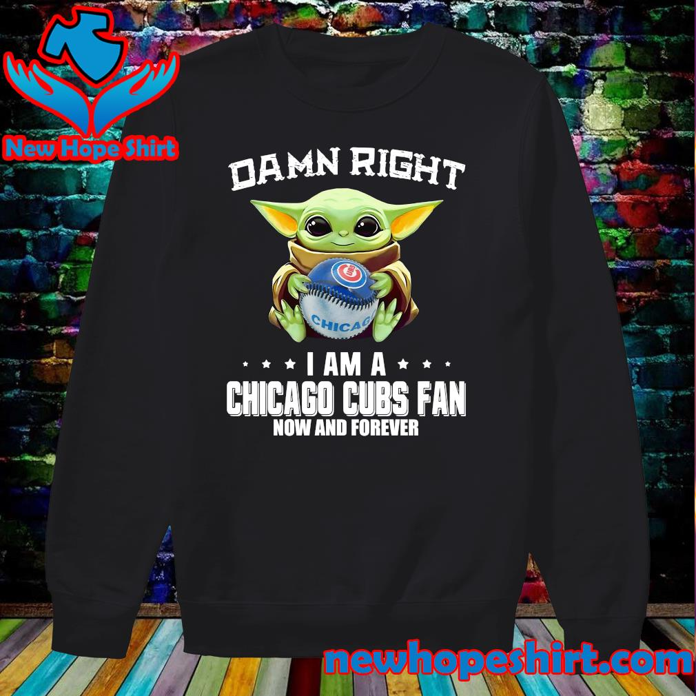 Baby Yoda Hug Chicago Cubs Damn Right I Am A Cubs Baseball Team Fan Now And Forever Shirt Sweater