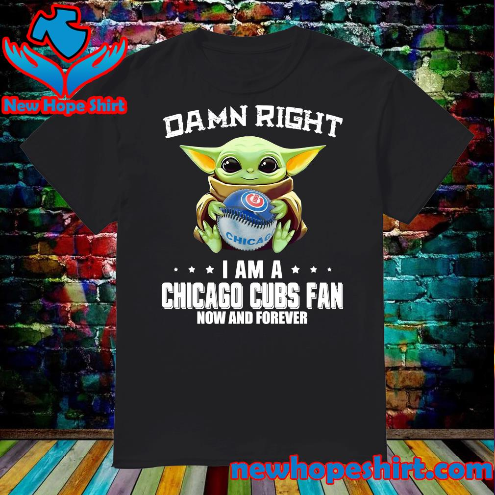 Baby Yoda Hug Chicago Cubs Damn Right I Am A Cubs Baseball Team Fan Now And Forever Shirt