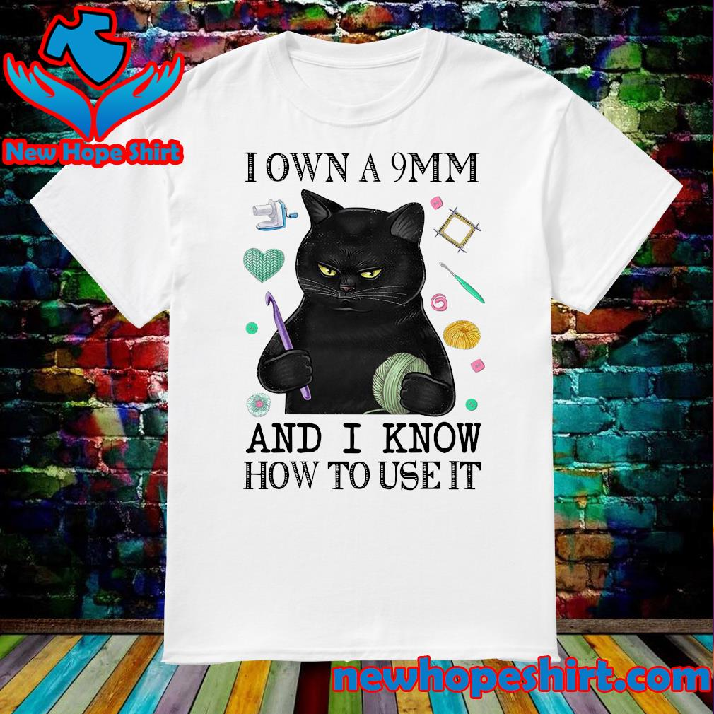 Black Cat Sewing I Own A 9mm And I Know How To Use It Shirt