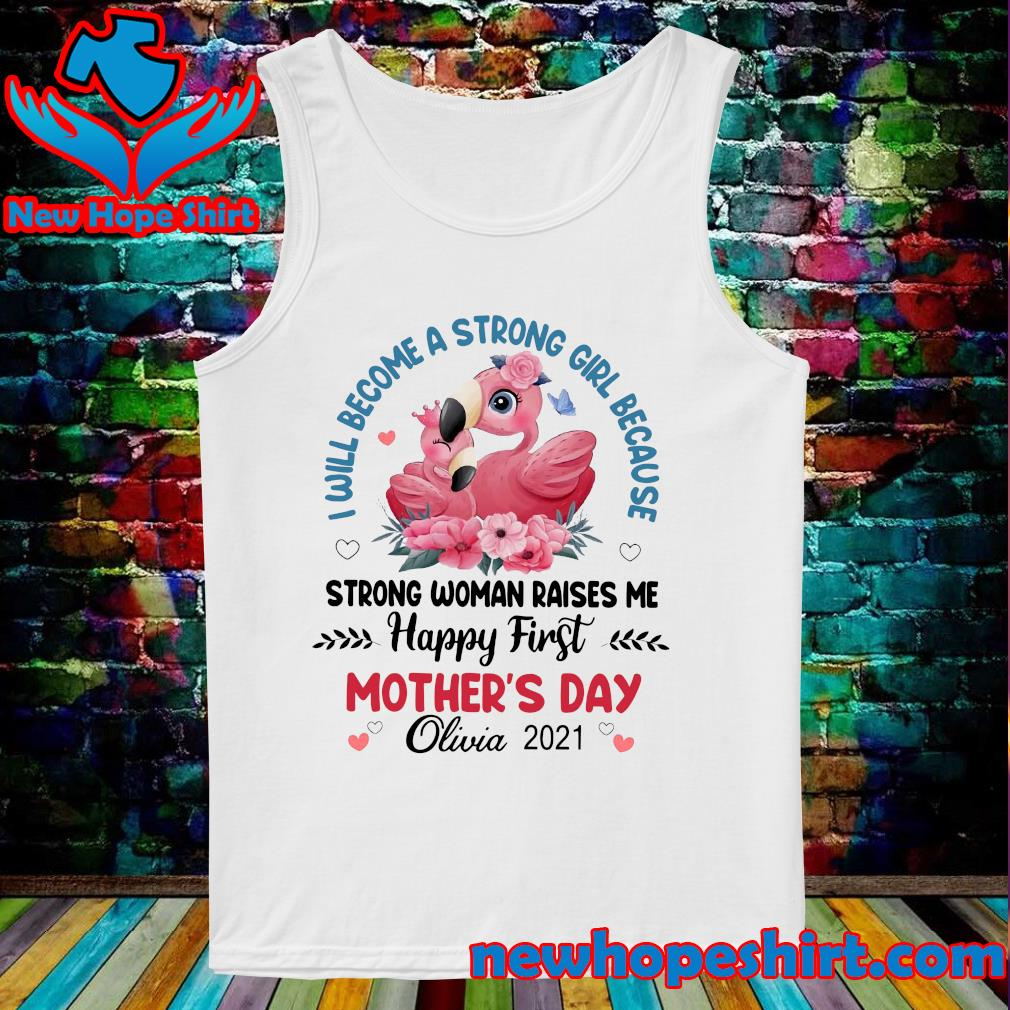 Flamingo I Will Become A Strong Girl Because Strong Woman Raised Me Happy First Mothers Day Shirt Tank-Top