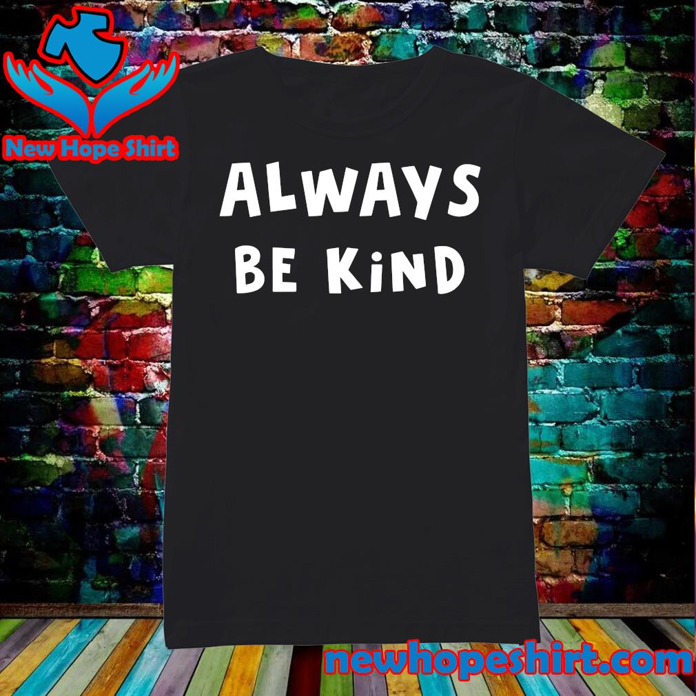 Official Always Be Kind Shirt Ladies