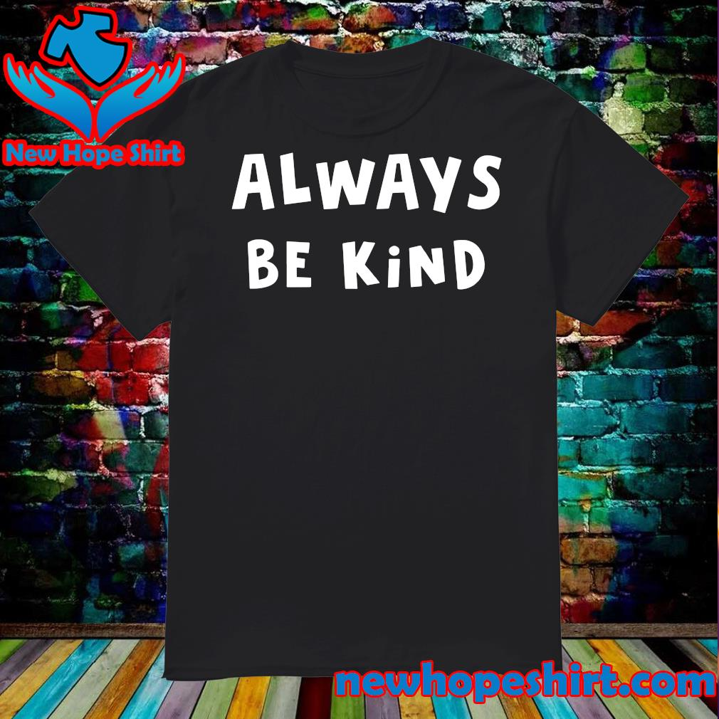 Official Always Be Kind Shirt