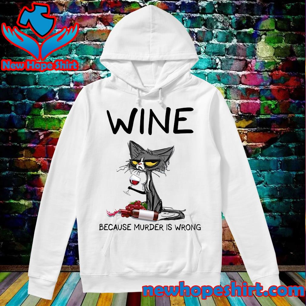 Official Black Cat Drink Wine Because Murder Is Wrong 2021 Shirt Hoodie