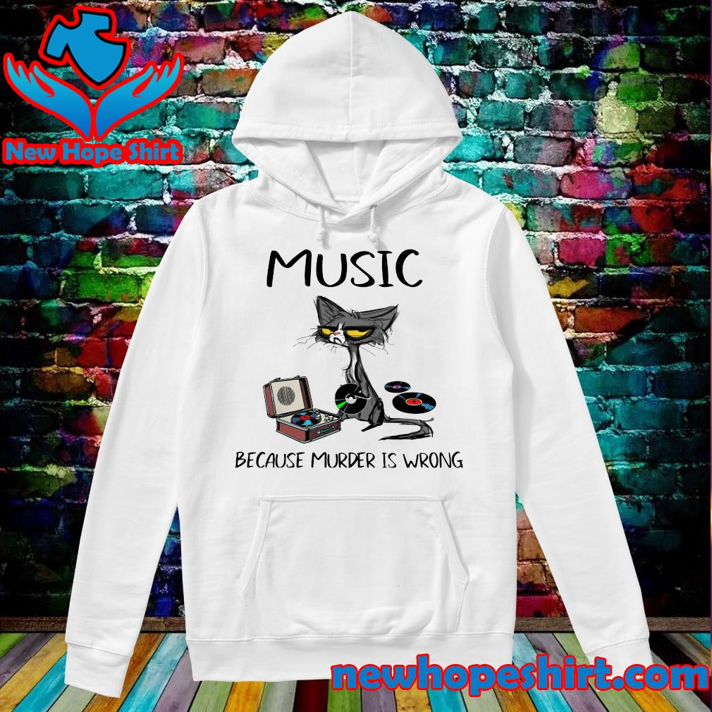 Official Black Cat Music Because Murder Is Wrong 2021 Shirt Hoodie