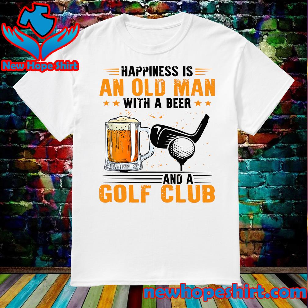 Official Happines Is An Old Man With A Beer And A Golf Club Shirt