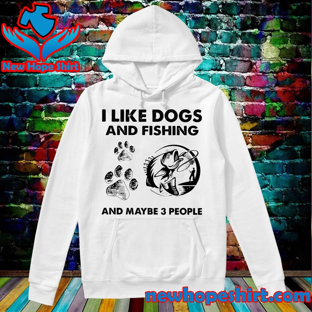 Official I Like Dogs And Fishing And Maybe 3 People Shirt Hoodie