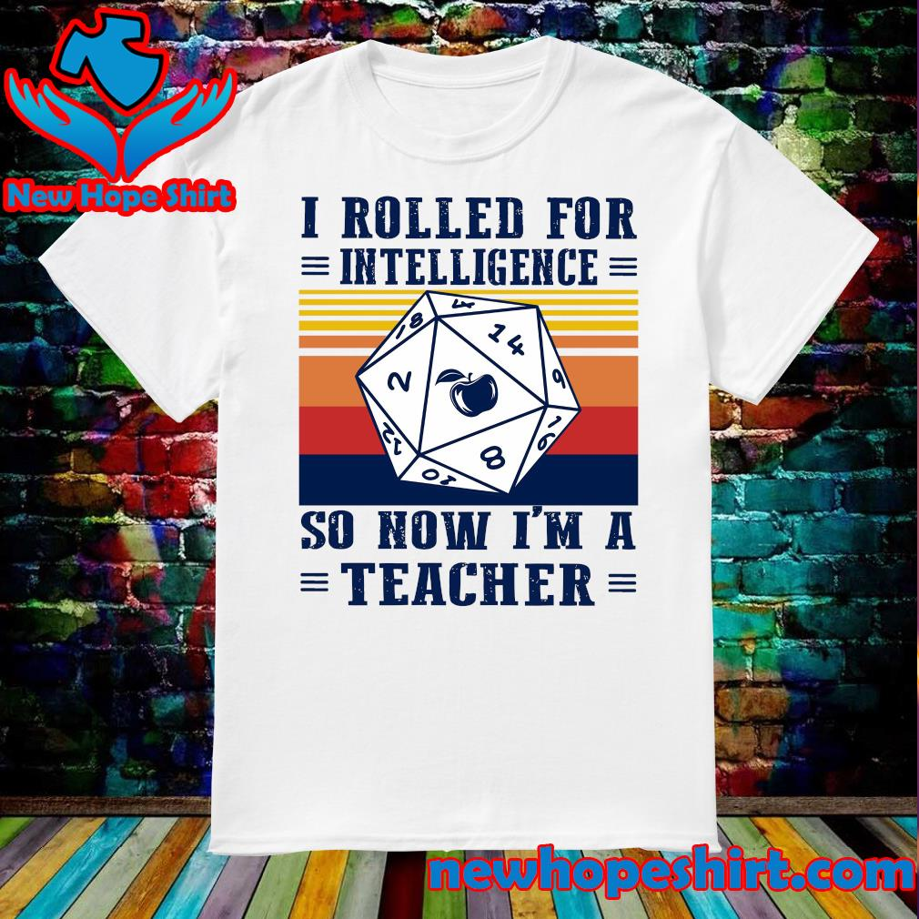 Official I Rolled For Intelligence So Now I'm A Teacher Vintage Shirt