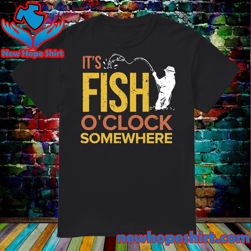 Official It's Fish O'clock Somewhere Shirt