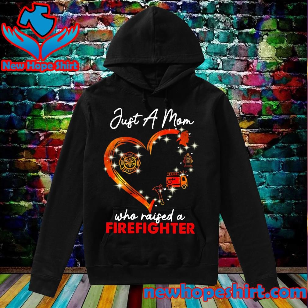 Official Just A Mom Who Raised A Firefighter Axe Firetruck Shirt Hoodie