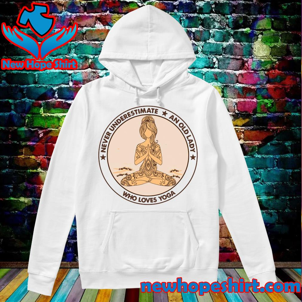 Official Never Underestimate And Old Lady Who Loves Yoga Shirt Hoodie