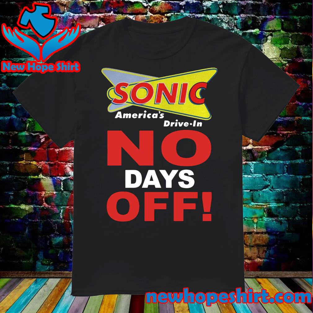 Official Sonic America's Drive In No Days Off Shirt