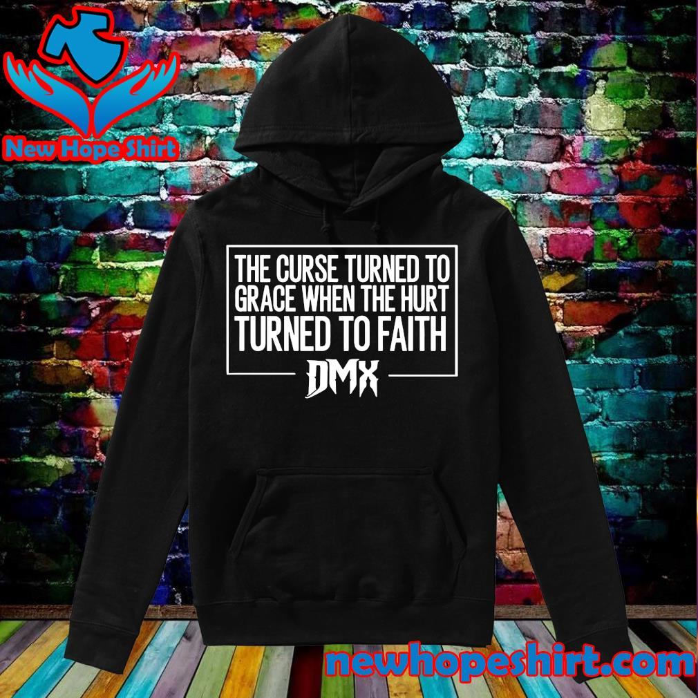 Official The Culture Turned To Grace When The Hurt Turns To Faith DMX Shirt Hoodie