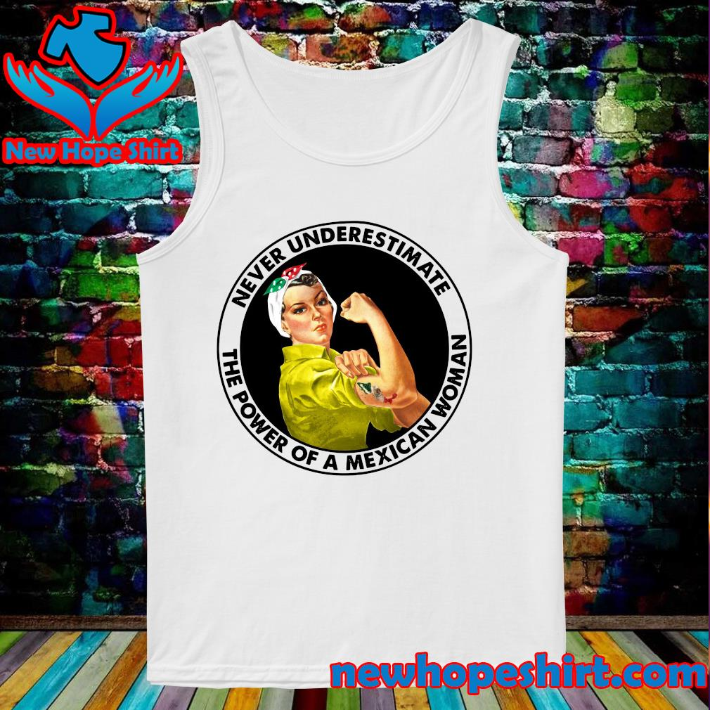 Strong Woman Never Underestimate The Power Of A Mexican Woman Shirt Tank-Top