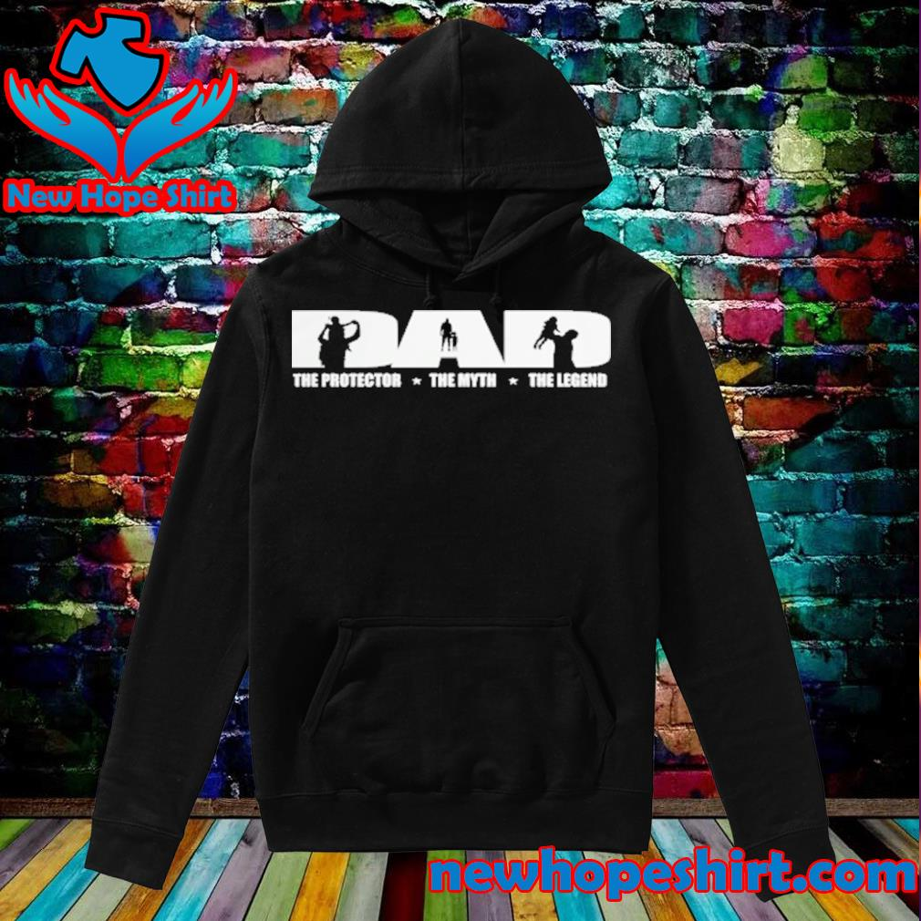 Dad The Protector The Myth The Legend s Hoodie