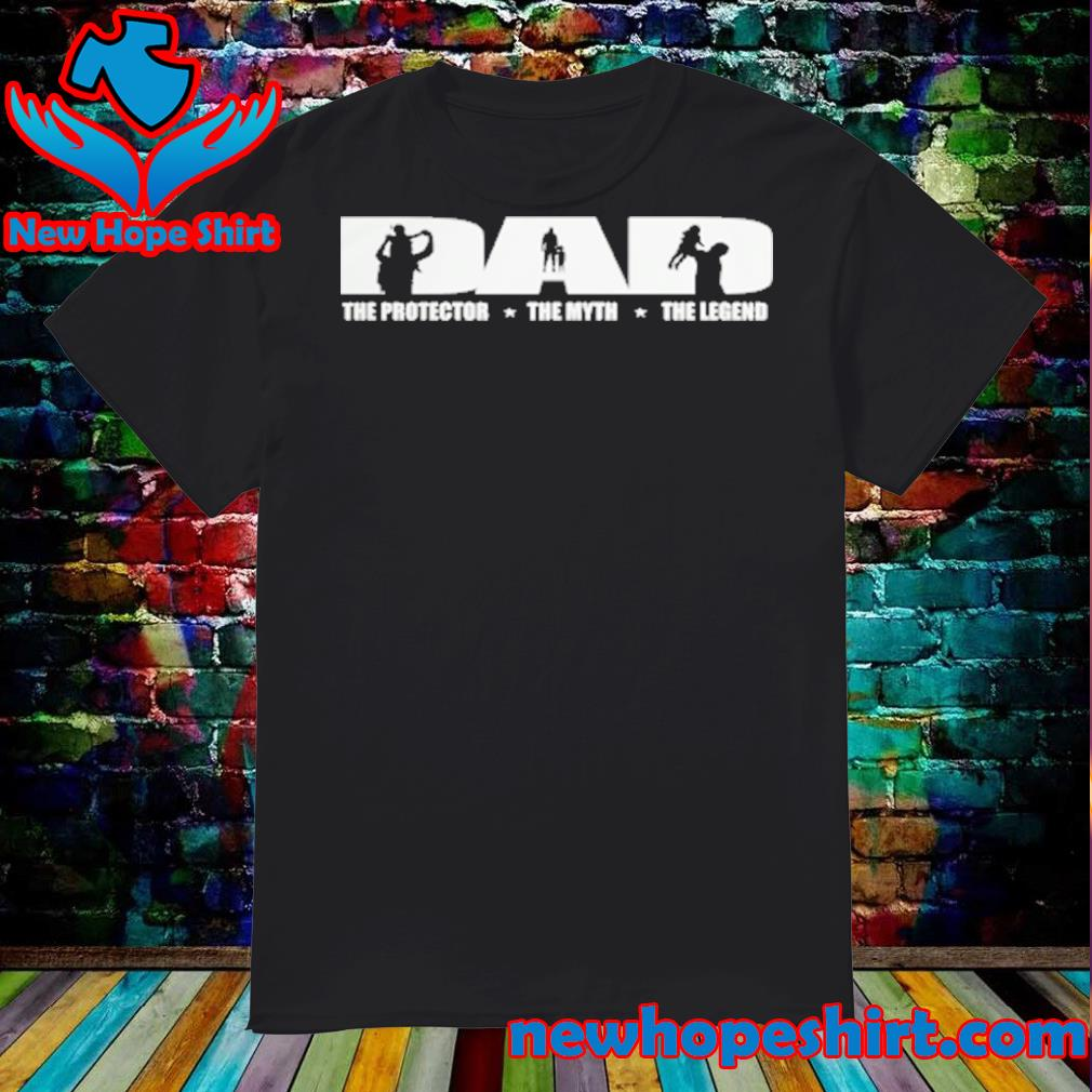 Dad The Protector The Myth The Legend shirt