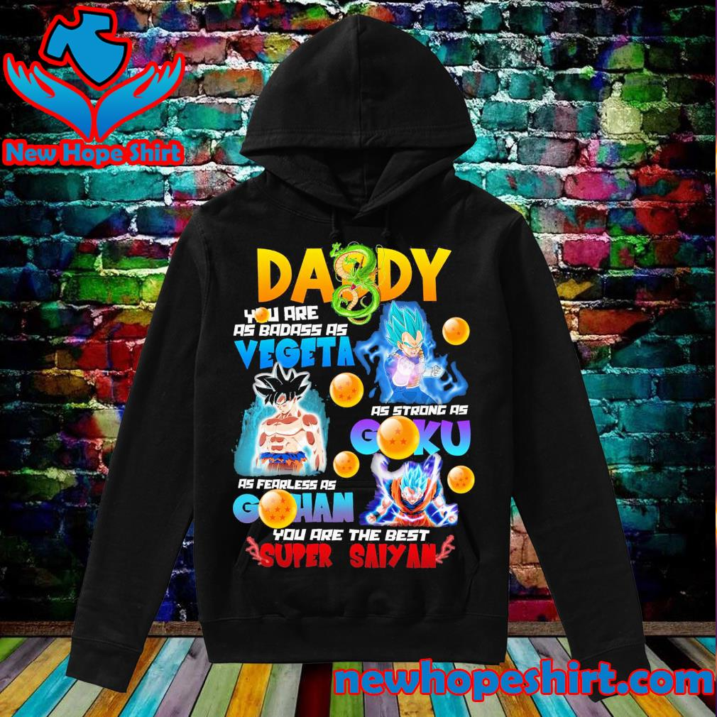 Daddy you are as badass as Vegeta as strong as Goku as fearless as Gohan you are the best Super Saiyan s Hoodie