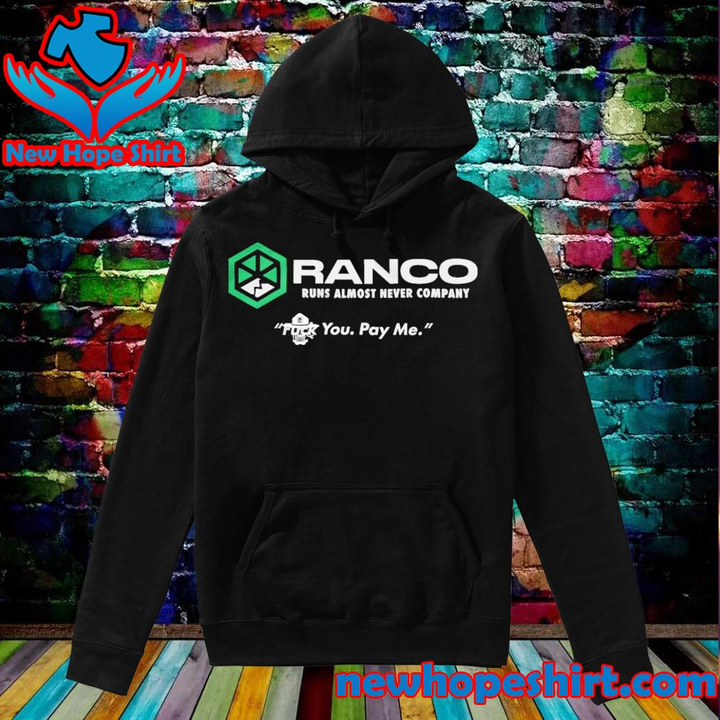 Ranco runs almost never Company fuck you pay me s Hoodie