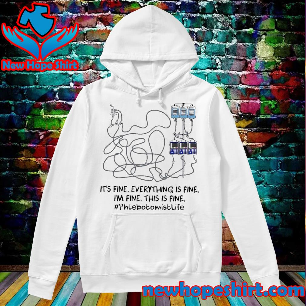 Wiring Diagram It's Fine Everything Is Fine I'm Fine This Is Phlebotomist Shirt Hoodie