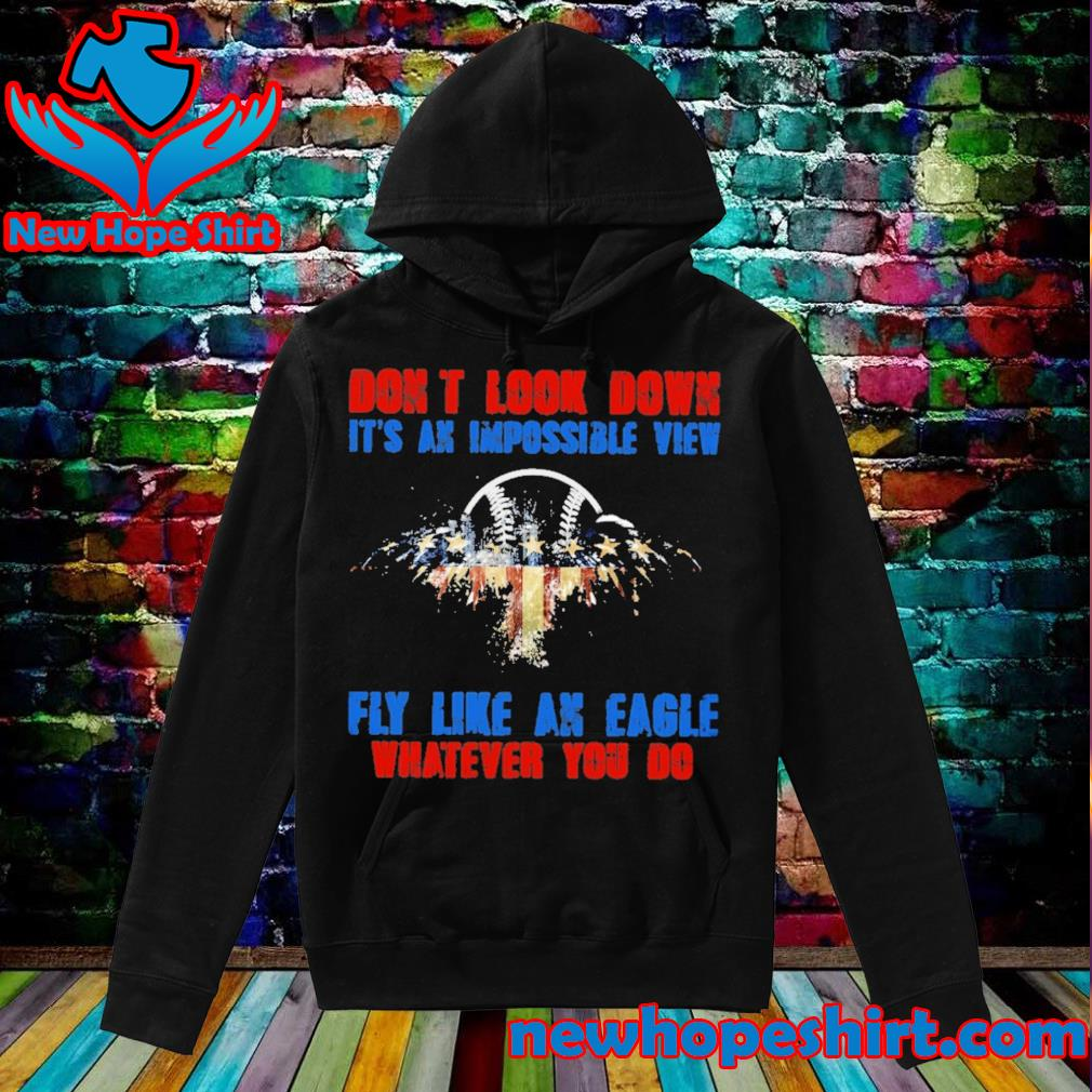 Don't look down It's an impossible view fly like an Eagle whatever you do s Hoodie