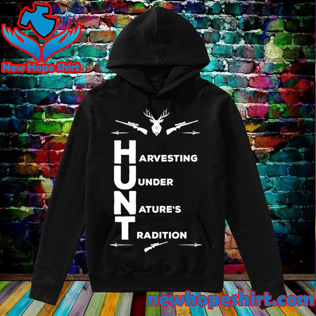 Hunt Harvesting Under Nature's Tradition s Hoodie