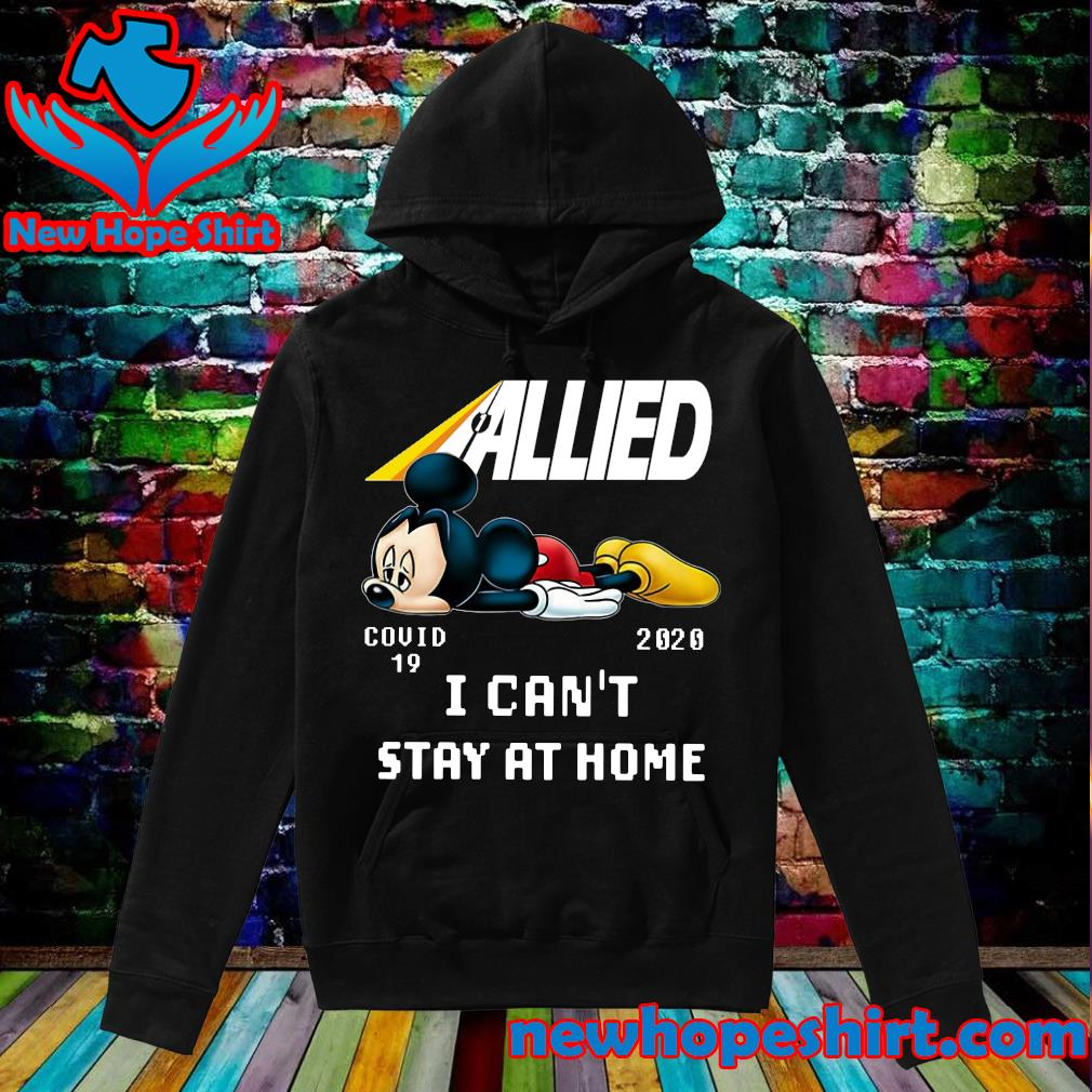 Allied Mickey Mouse Covid 19 2020 I can't stay at home s Hoodie