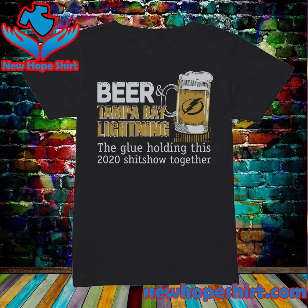 Beer Tampa Bay Lightning The Glue Holding This 2020 Shitshow Together Shirt Ladies