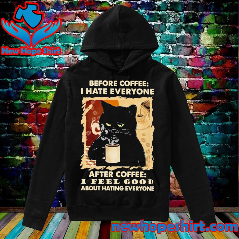 Black Cat Before coffee I hate everyone after coffee I feel good about hating everyone s Hoodie