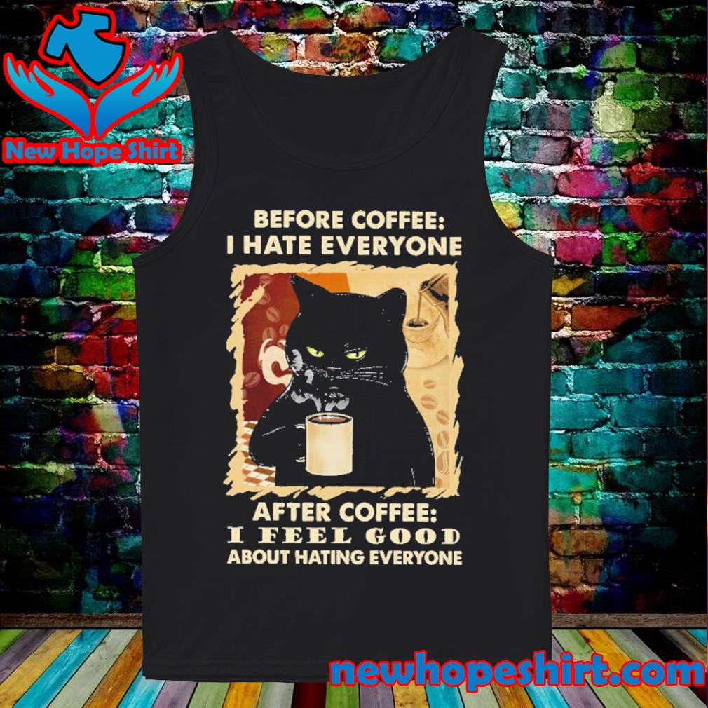 Black Cat Before coffee I hate everyone after coffee I feel good about hating everyone s Tank-Top
