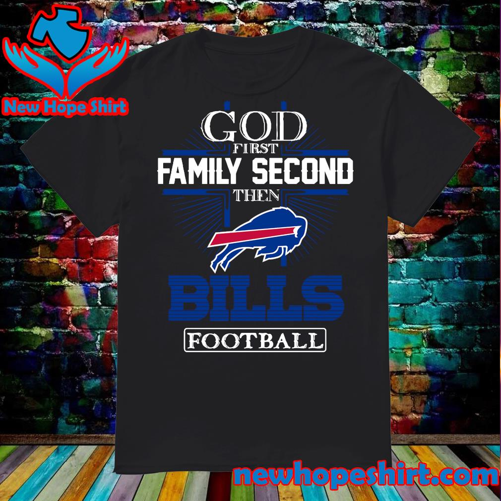 God first Family second then Buffalo Bills football shirt