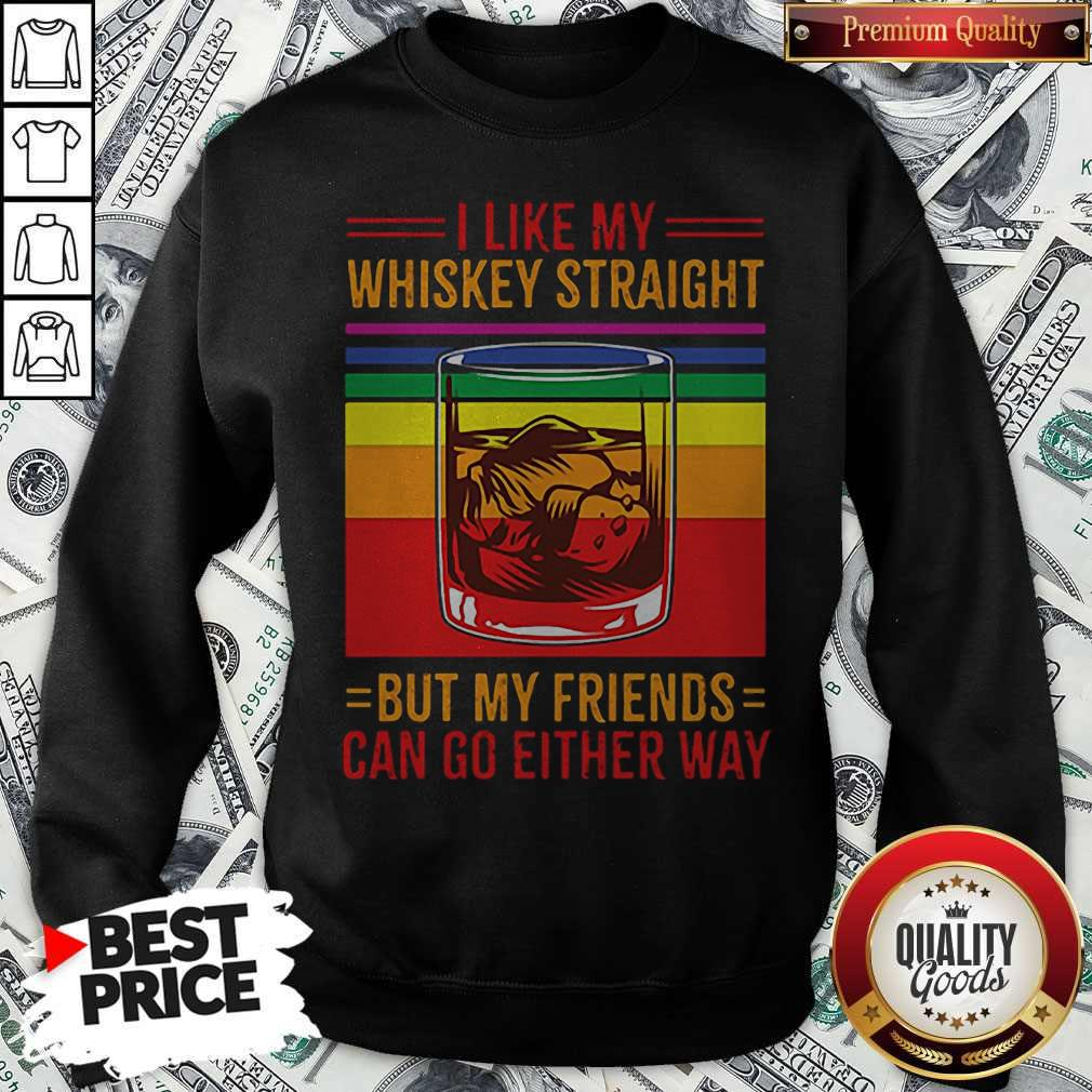 I Like My Whiskey Straight But My Friends Can Go Either Way LGBT Gay Pride Sweatshirt