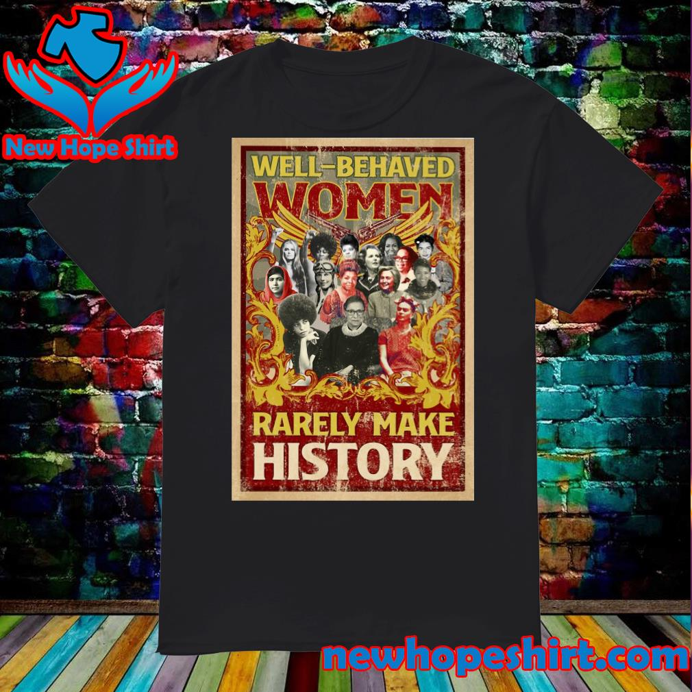 Ruth Bader Ginsburg Well Behaved Women Rarely make History shirt