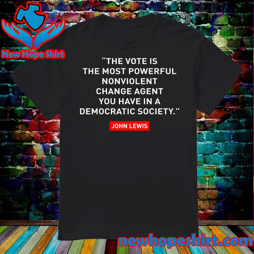 The vote is the most powerful nonviolent change agent shirt