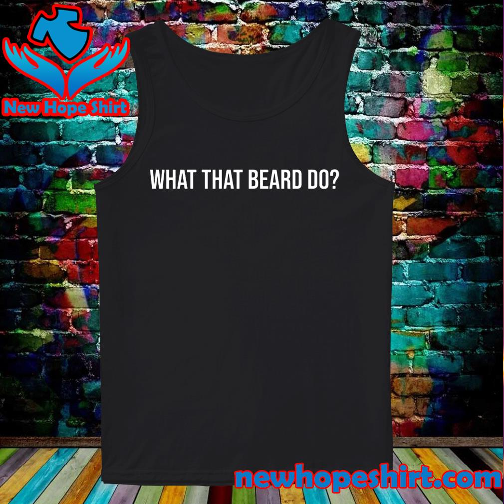What that beard do s Tank-Top