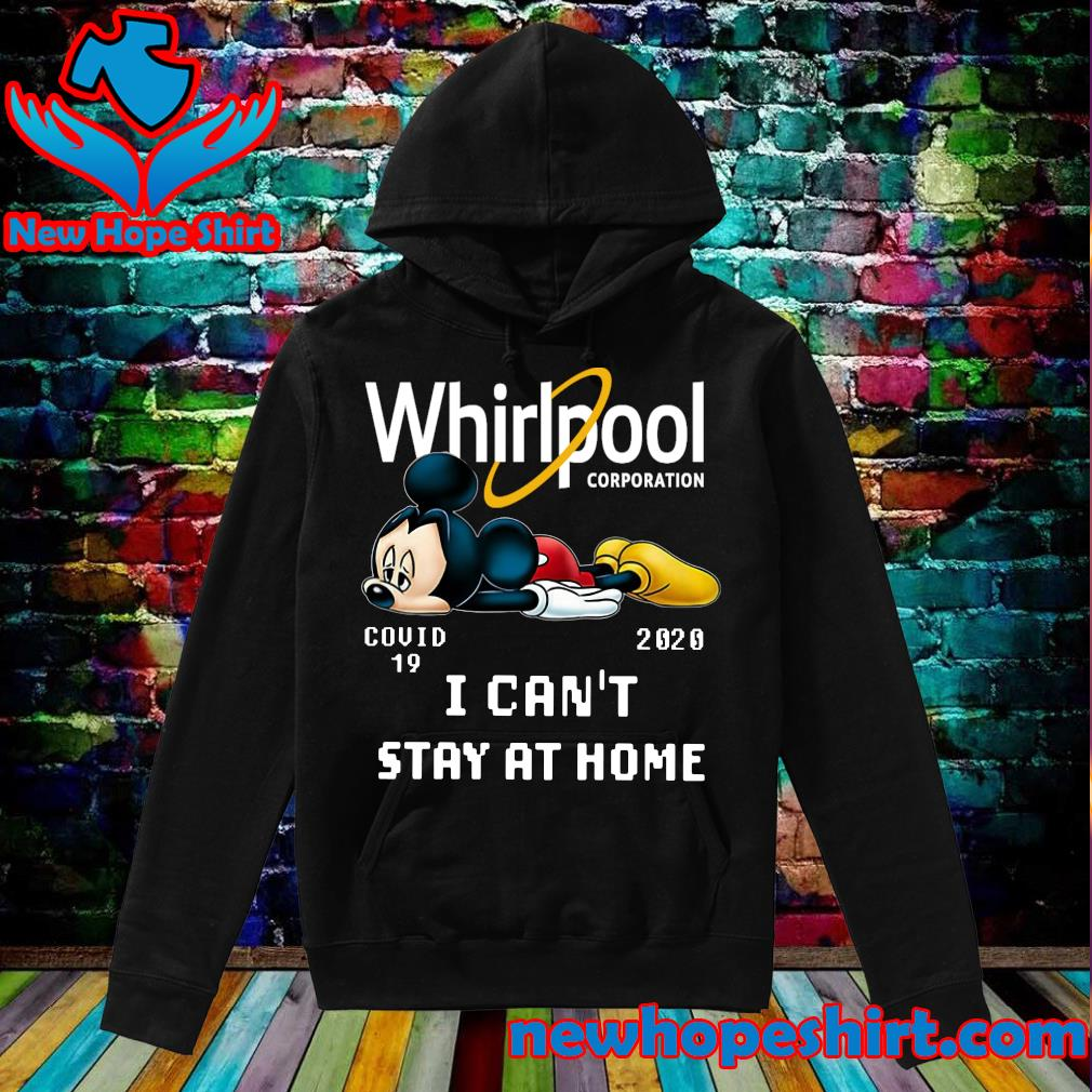 Whirlpool Corporation Mickey Mouse Covid 19 2020 I can't stay at home s Hoodie