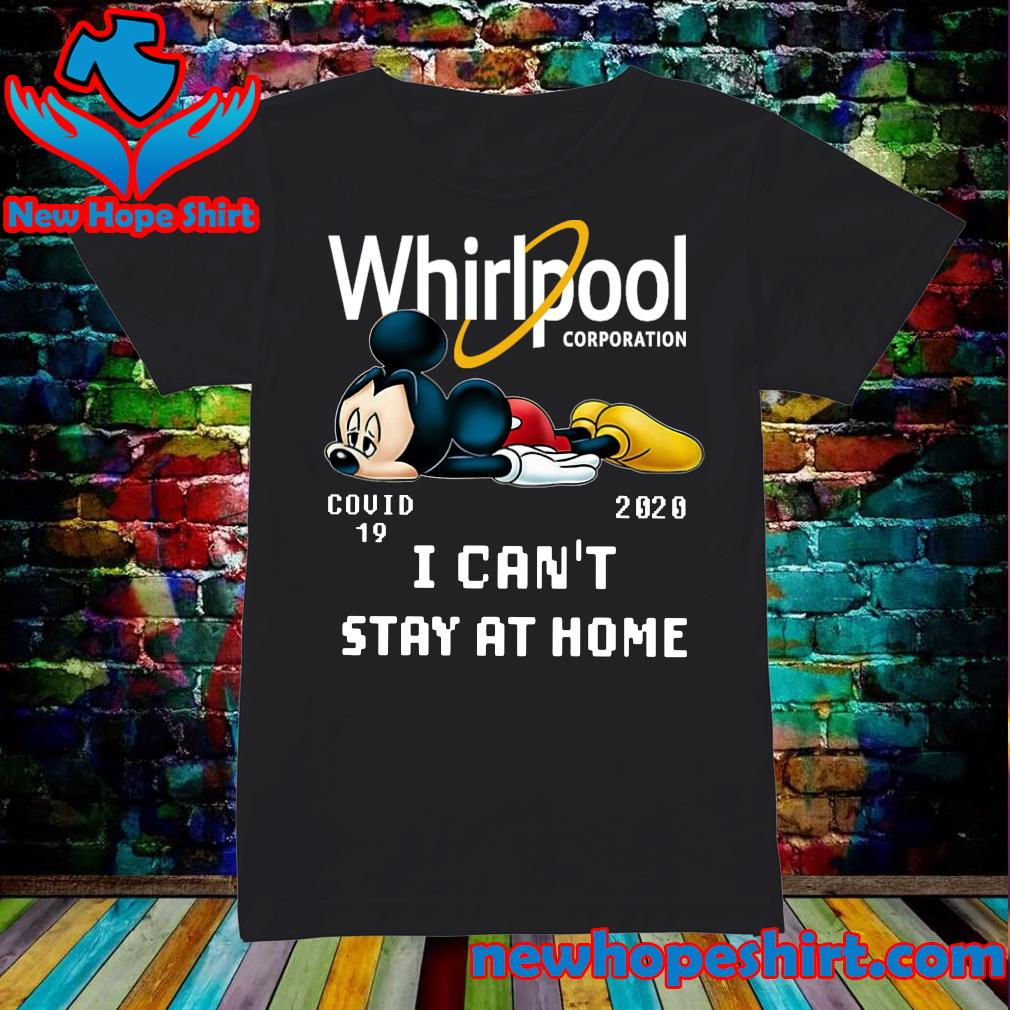 Whirlpool Corporation Mickey Mouse Covid 19 2020 I can't stay at home s Ladies