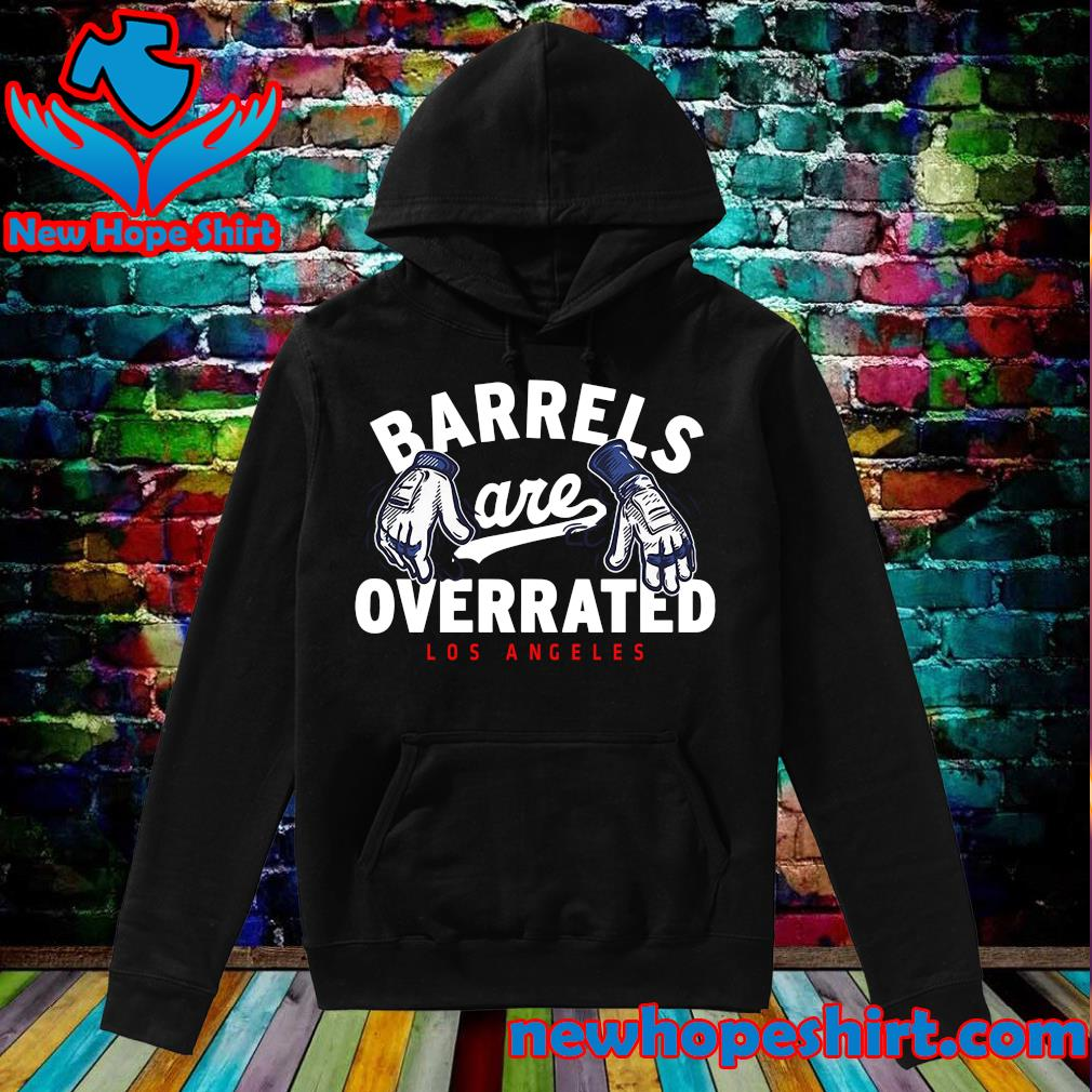 Official Barrels Are Overrated Los Angeles Shirt Hoodie