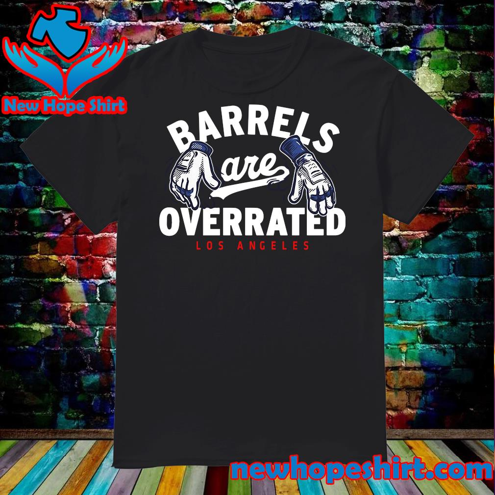 Official Barrels Are Overrated Los Angeles Shirt