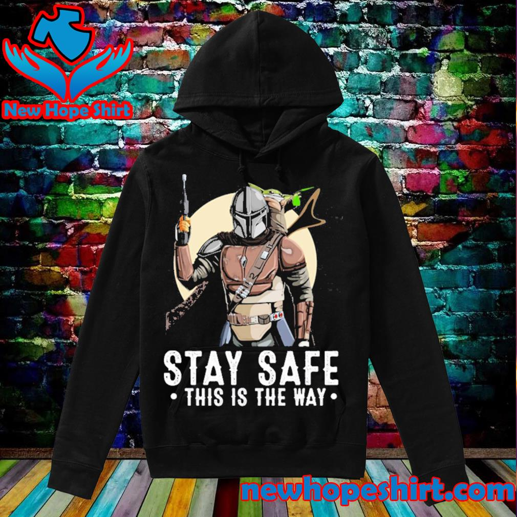 The Mandalorian and Baby Yoda stay safe this is the way s Hoodie