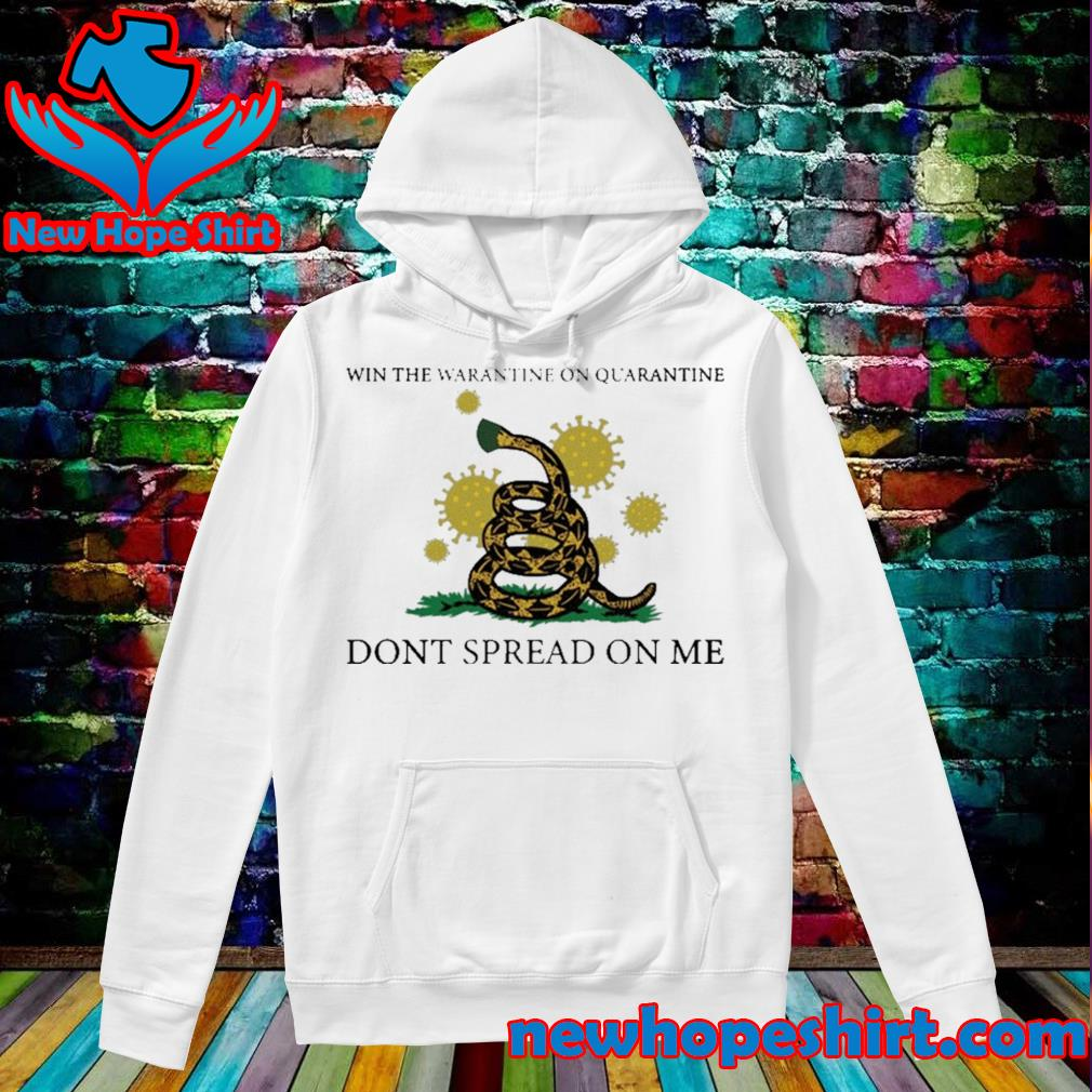 Win the quarantine on quarantine don't spread on me s Hoodie