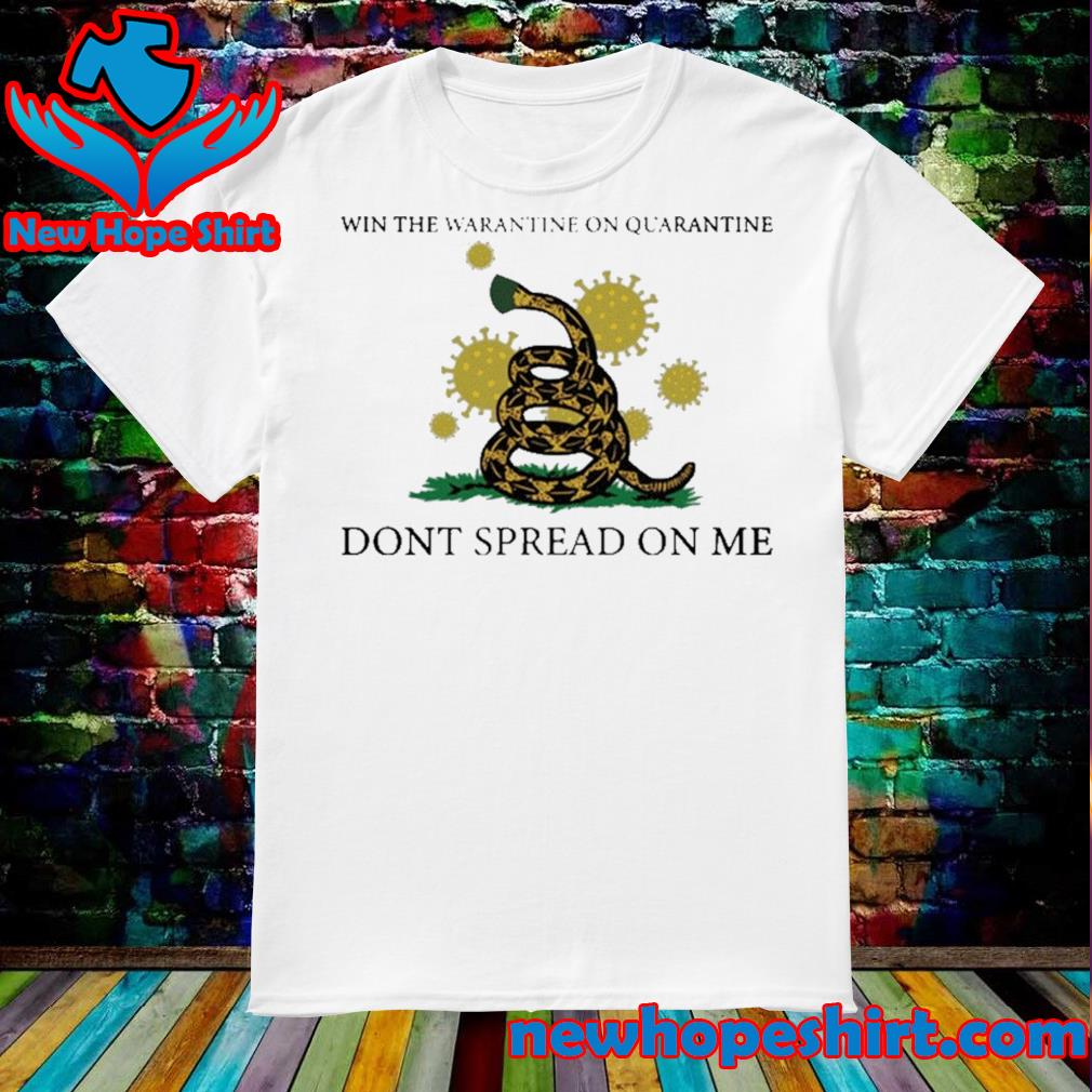 Win the quarantine on quarantine don't spread on me shirt