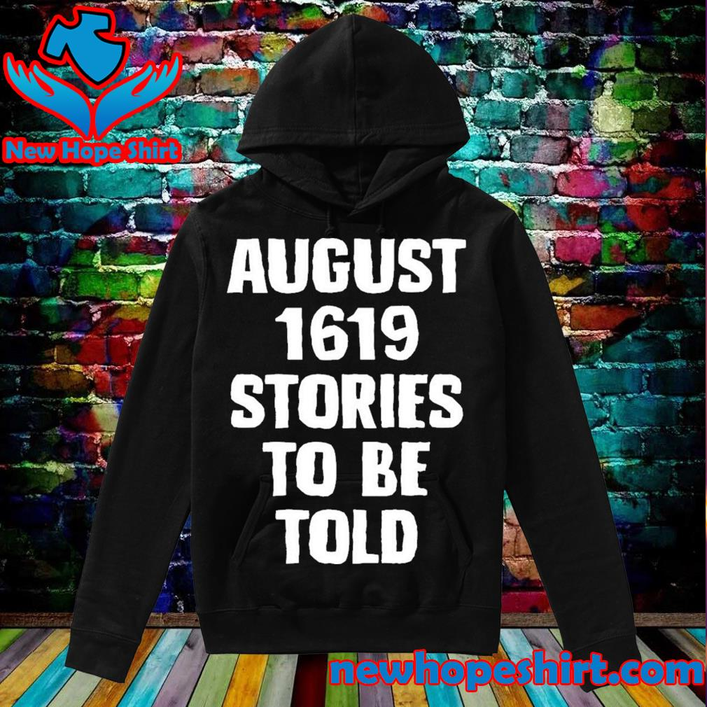 August 1619 stories to be told classic s Hoodie